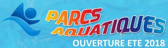 ouverture parcs aquatiques ete 2018
